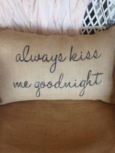 "Burlap pillow ""always kiss me goodnight"",  rustic. Decor, wedding decor, decorative pillow on Etsy, $27.00"
