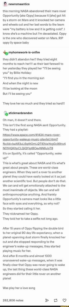 """This morning NASA abandoned their mars rover Opportunity (aka Oppy) because it (she) got hit by a storm on Mars and it knocked her camera and wheels out and her last words to the team were """"my battery is low and it is getting cold"""". I know she's a machine Make Me Happy, Make Me Smile, E Mc2, Faith In Humanity Restored, The More You Know, Tumblr Posts, Tumblr Funny, Writing Prompts, In This World"""