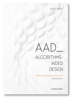 Edizioni Le Penseur – Le Penseur Publisher – AAD Algorithms-Aided Design | Parametric Strategies using Grasshopper®