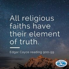 All religious faiths have their element of truth. #EdgarCayce reading 900-59 (http://EdgarCayce.org)