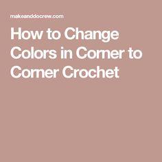 How to Change Colors in Corner to Corner Crochet