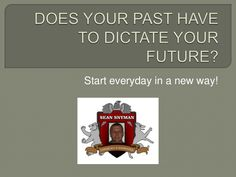 does-your-past-have-to-dictate-your-future by Sean Snyman via Slideshare