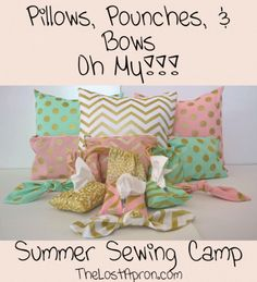 Pillows, Pouches, & Bows, Oh My!!! This is a camp for you to teach your children to sew in the form of a Summer Sewing Camp.- The Lost Apron