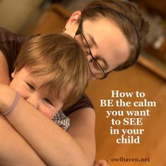 SO GOOD!  Calm Mom:  be what you want to see in your child