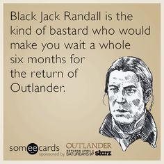Black Jack Randall is the kind of bastard who would make you wait a whole six months for the return of Outlander. | Outlander Ecard