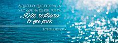 """Dios restaura lo que pasó - Eclesiastés 3:15 """"Aquello que fue, ya es; y lo que ha de ser, fue ya; y Dios restaura lo que pasó."""""""