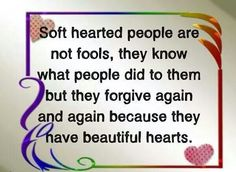We forgive if we find a beautiful heart within you. Every heart can only take so much stress before it explodes.