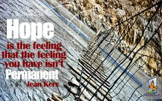 Hope is the feeling that this feeling isn't permanent.