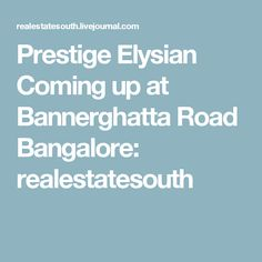 Prestige Elysian Coming up at Bannerghatta Road Bangalore: realestatesouth