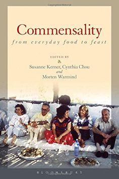 Commensality: From Everyday Food to Feast: Susanne Kerner, Cynthia Chou, Morten Warmind: 9780857857361: Amazon.com: Books