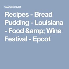 Recipes - Bread Pudding - Louisiana - Food & Wine Festival - Epcot