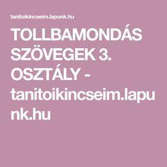TOLLBAMONDÁS SZÖVEGEK 3. OSZTÁLY - tanitoikincseim.lapunk.hu Teaching, Fa, Noel, Teaching Manners, Learning