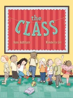 The class by Boni Ashburn. Twenty young students, some eager, some nervous, some grumpy, prepare for their very first day of kindergarten.