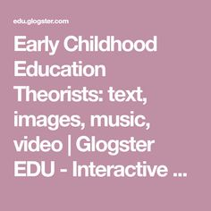 Early Childhood Education Theorists: text, images, music, video | Glogster EDU - Interactive multimedia posters