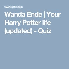 Wanda Ende | Your Harry Potter life (updated) - Quiz