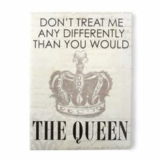 Don't Treat Me Any Differently Than You Would the Queen Wall Canvas