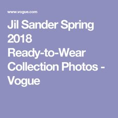 Jil Sander Spring 2018 Ready-to-Wear Collection Photos - Vogue