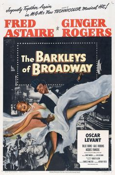 """The Barkleys of Broadway"" (1949). COUNTRY: United States. DIRECTOR: Charles Walters. COMPOSER: Harry Warren (Songs: Ira Gershwin). CAST: Fred Astaire, Ginger Rogers, Oscar Levant, Billie Burke, Gale Robbins"
