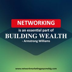 #Networking is an essential part of building #wealth. - Armstrong Williams http://www.networkmarketingpaysmebig.com/