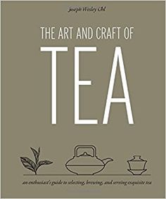 Amazon.fr - The Art and Craft of Tea: An Enthusiast's Guide to Selecting, Brewing, and Serving Exquisite Tea - Joseph Wesley Uhl - Livres