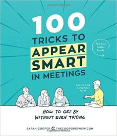 100 Tricks to Appear Smart in Meetings: How to Get By Without Even Trying: Sarah…
