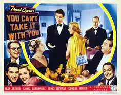"""""""You Can't Take It with You"""" - Slapstick fun and very moving, this is one of my favorite movies, and a pick-me-up-when-i'm down go to.It's about this rich ,young,soon-to -be business exec,and his reduced- means secretary that he's head over heels in love with,but his parents don't approve of the fun-hearted girl, or her wrong side of the town family.Entertaining movie from beginning  to so"""" aaawww"""" ending!"""