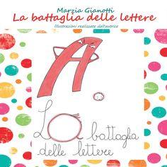 """Pubblicato il nuovo libro """"La battaglia delle lettere"""". Un libro illustrato che coinvolge i bambini e li accompagna a conoscere le lettere dell'alfabeto stimolando curiosità e fantasia."""