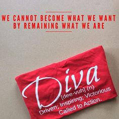 We cannot become what we want by remaining what we are! -------------------------------------------------------------------------------- How will you be Driven, Inspiring, Victorious and called to Action today? #DivaDefined #quote