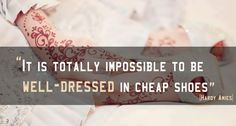 """It is totally impossible to be well #dressed in cheap shoes"""