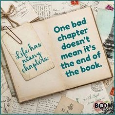 Life has many chapters. One bad chapter doesn't mean it's the end of the book.