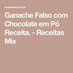 Ganache Falso com Chocolate em Pó Receita. - Receitas Mix
