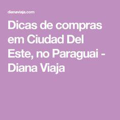 Dicas de compras em Ciudad Del Este, no Paraguai - Diana Viaja