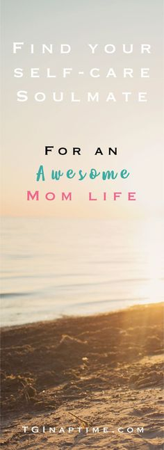 Find Your Self-Care Soulmate for an Awesome Mom Life — T.G.I. Naptime