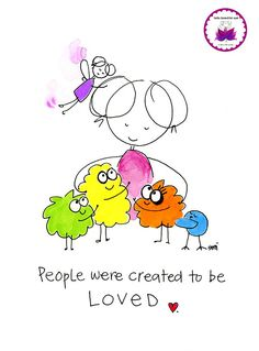 people were created to be loved. BLOG. Inspiration, beauty, kindness, support and soul encouragement in cartoon…