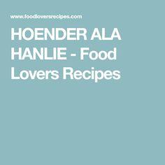 HOENDER ALA HANLIE - Food Lovers Recipes Creamed Mushrooms, Stuffed Mushrooms, Ale, Lovers, Recipes, Food, Chicken, Ale Beer, Recipies
