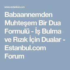 Babaannemden Muhteşem Bir Dua Formulü - İş Bulma ve Rızık İçin Dualar - Estanbul.com Forum