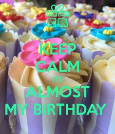 'KEEP CALM ITS ALMOST MY BIRTHDAY ' Poster