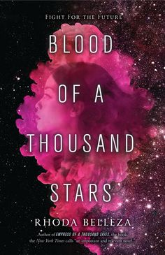 Blood of a Thousand Stars (Empress of a Thousand Skies, #2) by Rhoda Belleza • February 20th, 2018 • Click on Image for Summary!