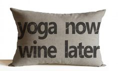Yoga now wine later decorative throw pillow is fun reminder for any yoga lover, yoga enthusiasts to keep their yoga commitment. This cushion cover can be used in your room, studio and yoga corner. Eve