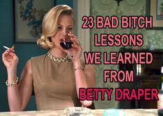 23 Bad Bitch Lessons We Learned From Betty Draper