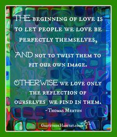 The beginning of love.. #Thomas-Merton-quote www.GratitudeHabitat.com