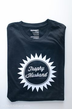 DIY-------Trophy Husband t-shirt