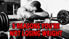 5 REASONS YOU'RE NOT LOSING WEIGHT