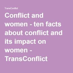 Conflict and women - ten facts about conflict and its impact on women - TransConflict