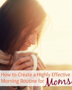 How to Create a Highly Effective Morning Routine for Moms - Taking care of yourself is one of the most important things you will ever do as a mother. And the only way you can manage to do this is by taking really good care of yourself.