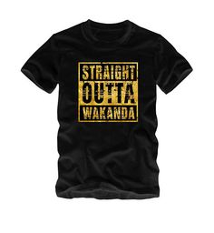 6f024139a4a Straight Outta Wakanda T-Shirt Gold Black Panther Style Marvel Marvel Movies