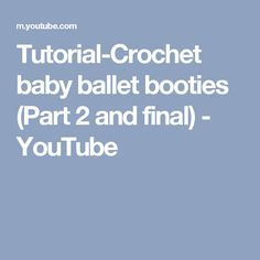 Tutorial-Crochet baby ballet booties (Part 2 and final) - YouTube