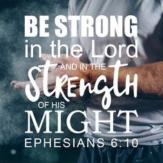 """Free Bible Verse Art Downloads for Printing and Sharing! bibleversestogo.com """"Finally, be strong in the Lord, and in the strength of his might."""" Ephesians 6:10 #verseoftheday #DailyBibleVerse #Scripture #scriptureart #BibleVerse #bibleverses #bibleverseoftheday #Jesus #Christian #truth #Godlovesyou #life"""