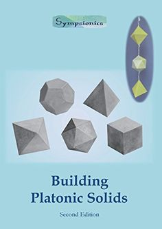 Building Platonic Solids: How to Construct Sturdy Platonic Solids from Paper or Cardboard and Draw Platonic Solid Templates With a Ruler and Compass