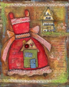 A Mom Makes a Home 12 x 18 print by mixed media by junepfaffdaley, $20.00